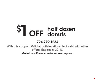$1 Off half dozen donuts. With this coupon. Valid at both locations. Not valid with other offers. Expires 6-30-17.Go to LocalFlavor.com for more coupons.