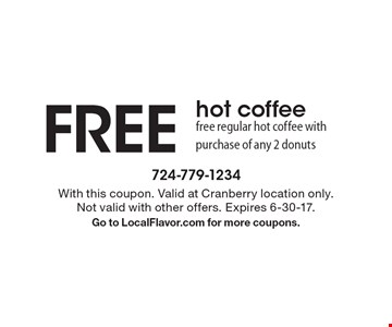 FREE hot coffee, free regular hot coffee with purchase of any 2 donuts. With this coupon. Valid at Cranberry location only.Not valid with other offers. Expires 6-30-17.Go to LocalFlavor.com for more coupons.