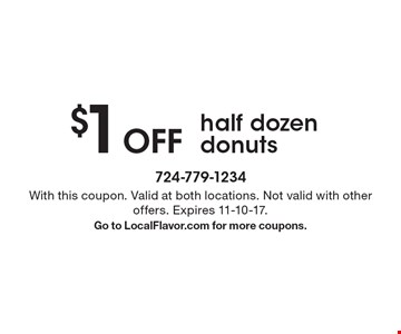 $1 Off half dozen donuts. With this coupon. Valid at both locations. Not valid with other offers. Expires 11-10-17. Go to LocalFlavor.com for more coupons.