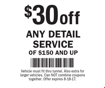 $30 off Any Detail Service of $150 and up. Vehicle must fit thru tunnel. Also extra for larger vehicles. Can NOT combine coupons together. Offer expires 8-18-17.