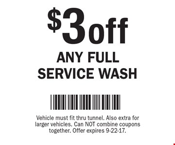 $3 off Any Full Service Wash. Vehicle must fit thru tunnel. Also extra for larger vehicles. Can NOT combine coupons together. Offer expires 9-22-17.