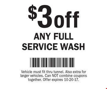 $3 off Any Full Service Wash. Vehicle must fit thru tunnel. Also extra for larger vehicles. Can NOT combine coupons together. Offer expires 10-20-17.