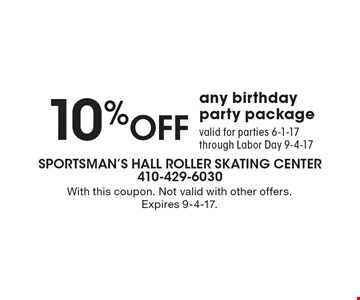 10% OFF any birthday party package. Valid for parties 6-1-17 through Labor Day 9-4-17. With this coupon. Not valid with other offers. Expires 9-4-17.