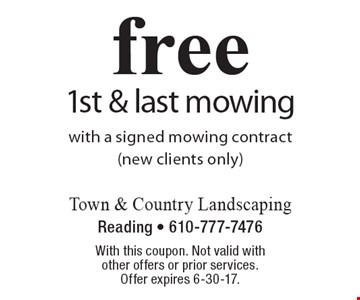 Free 1st & last mowing with a signed mowing contract (new clients only). With this coupon. Not valid with other offers or prior services. Offer expires 6-30-17.