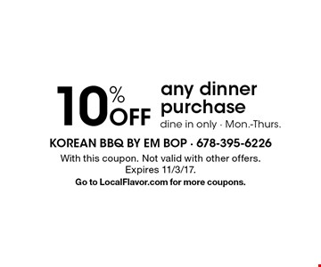 10% off any dinner purchase. Dine in only. Mon.-Thurs. With this coupon. Not valid with other offers. Expires 11/3/17.Go to LocalFlavor.com for more coupons.