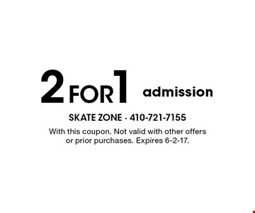 2 FOR 1 admission. With this coupon. Not valid with other offers or prior purchases. Expires 6-2-17.