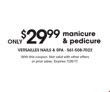 ONLY $29.99 manicure & pedicure. With this coupon. Not valid with other offers or prior sales. Expires 7/28/17.