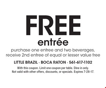 free entree. purchase one entree and two beverages, receive 2nd entree of equal or lesser value free. With this coupon. Limit one coupon per table. Dine in only. Not valid with other offers, discounts, or specials. Expires 7-28-17.