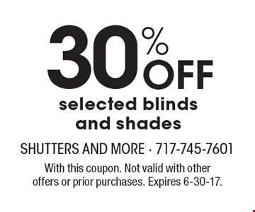 30% Off selected blinds and shades. With this coupon. Not valid with other offers or prior purchases. Expires 6-30-17.