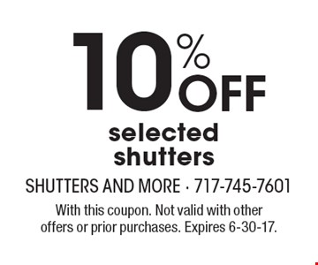 10% Off selected shutters. With this coupon. Not valid with other offers or prior purchases. Expires 6-30-17.