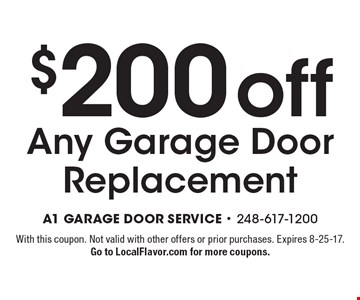 $200 off Any Garage Door Replacement. With this coupon. Not valid with other offers or prior purchases. Expires 8-25-17.Go to LocalFlavor.com for more coupons.