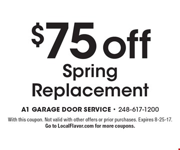 $75 off Spring Replacement. With this coupon. Not valid with other offers or prior purchases. Expires 8-25-17.Go to LocalFlavor.com for more coupons.