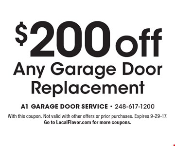 $200 off Any Garage Door Replacement. With this coupon. Not valid with other offers or prior purchases. Expires 9-29-17. Go to LocalFlavor.com for more coupons.