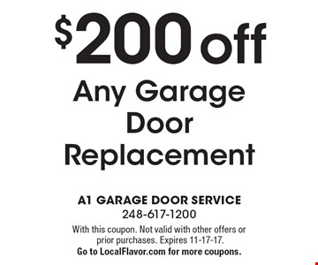 $200 off Any Garage Door Replacement. With this coupon. Not valid with other offers or prior purchases. Expires 11-17-17. Go to LocalFlavor.com for more coupons.