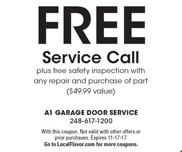 FREE Service Call plus free safety inspection with any repair and purchase of part ($49.99 value). With this coupon. Not valid with other offers or prior purchases. Expires 11-17-17. Go to LocalFlavor.com for more coupons.