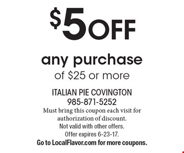 $5 OFF any purchase of $25 or more. Must bring this coupon each visit for authorization of discount. Not valid with other offers. Offer expires 6-23-17. Go to LocalFlavor.com for more coupons.