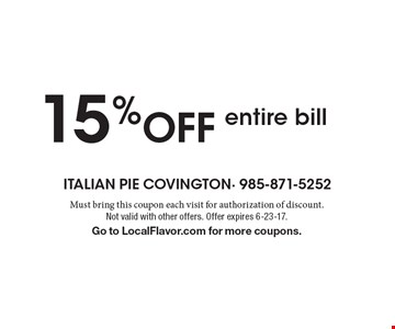 15% OFF entire bill . Must bring this coupon each visit for authorization of discount. Not valid with other offers. Offer expires 6-23-17. Go to LocalFlavor.com for more coupons.