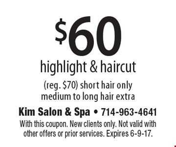 $60 highlight & haircut (reg. $70). Short hair only. Medium to long hair extra. With this coupon. New clients only. Not valid with other offers or prior services. Expires 6-9-17.