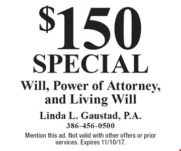 $150 special Will, Power of Attorney, and Living Will. Mention this ad. Not valid with other offers or prior services. Expires 11/10/17.