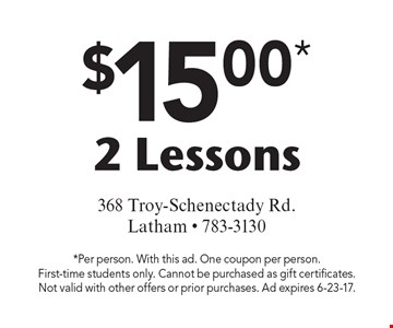 $15.00* 2 Lessons. *Per person. With this ad. One coupon per person. First-time students only. Cannot be purchased as gift certificates. Not valid with other offers or prior purchases. Ad expires 6-23-17.