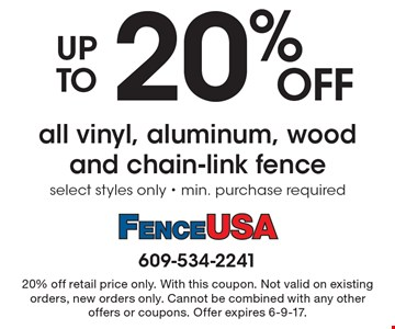 Up To 20% OFF all vinyl, aluminum, wood and chain-link fence select styles only - min. purchase required. 20% off retail price only. With this coupon. Not valid on existing orders, new orders only. Cannot be combined with any other offers or coupons. Offer expires 6-9-17.