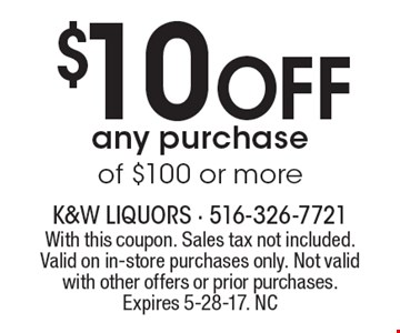 $10 Off any purchase of $100 or more. With this coupon. Sales tax not included. Valid on in-store purchases only. Not valid with other offers or prior purchases.Expires 5-28-17. NC