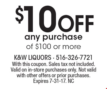 $10 Off any purchase of $100 or more. With this coupon. Sales tax not included. Valid on in-store purchases only. Not valid with other offers or prior purchases. Expires 7-31-17. NC