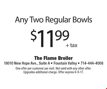 Any two regular bowls $11.99 + tax. One offer per customer per visit. Not valid with any other offer. Upgrades additional charge. Offer expires 6-9-17.