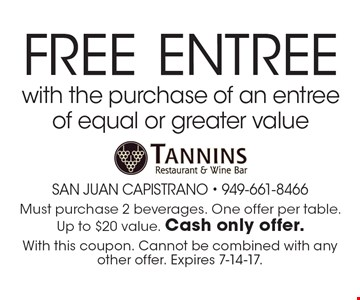 Free Entree with the purchase of an entree of equal or greater value. Must purchase 2 beverages. One offer per table. Up to $20 value. Cash only offer.. With this coupon. Cannot be combined with any other offer. Expires 7-14-17.
