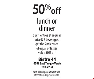 50%off lunch or dinner buy 1 entree at regular price & 2 beverages, get the 2nd entree  of equal or lesser  value 50% off. With this coupon. Not valid with other offers. Expires 9/30/17.