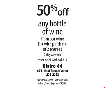 50% off any bottle of wine from our wine list with purchase of 2 entrees. 7 days a week. Must be 21 with valid ID. With this coupon. Not valid with other offers. Expires 9/30/17.
