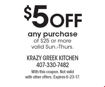 $5 OFF any purchase of $25 or more, valid Sun.-Thurs. With this coupon. Not valid with other offers. Expires 6-23-17.