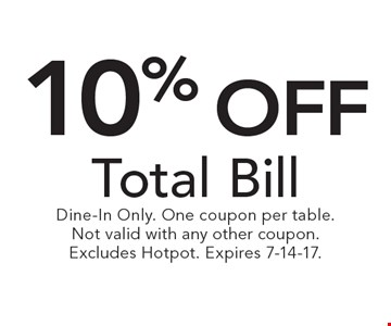 10% off Total Bill. Dine-In Only. One coupon per table. Not valid with any other coupon. Excludes Hotpot. Expires 7-14-17.