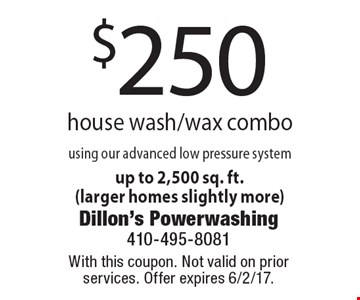 $250 house wash/wax combo using our advanced low pressure system. Up to 2,500 sq. ft. (larger homes slightly more). With this coupon. Not valid on prior services. Offer expires 6/2/17.
