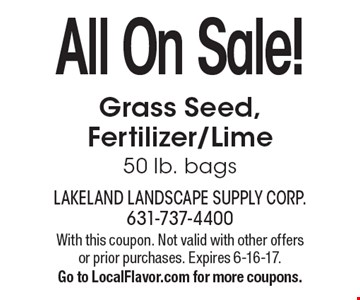 All On Sale! Grass Seed, Fertilizer/Lime. 50 lb. bags. With this coupon. Not valid with other offers or prior purchases. Expires 6-16-17. Go to LocalFlavor.com for more coupons.
