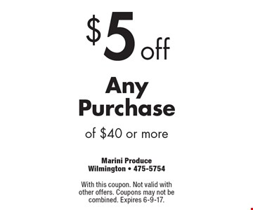 $5 off Any Purchase of $40 or more. With this coupon. Not valid with other offers. Coupons may not be combined. Expires 6-9-17.