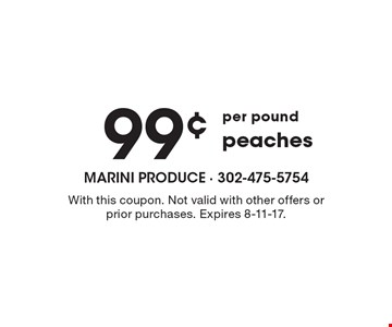 Peaches 99¢ per pound. With this coupon. Not valid with other offers or prior purchases. Expires 8-11-17.