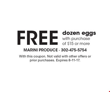 Free dozen eggs with purchase of $15 or more. With this coupon. Not valid with other offers or prior purchases. Expires 8-11-17.