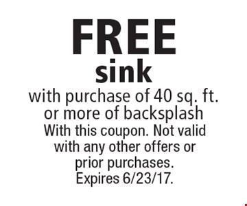 FREE sink with purchase of 40 sq. ft.or more of backsplash. With this coupon. Not valid with any other offers or prior purchases. Expires 6/23/17.