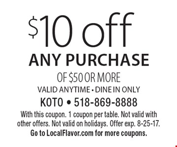 $10 off any purchase of $50 or morevalid anytime - Dine In Only. With this coupon. 1 coupon per table. Not valid withother offers. Not valid on holidays. Offer exp. 8-25-17.Go to LocalFlavor.com for more coupons.