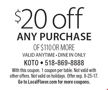 $20 off any purchase of $110 or morevalid anytime - Dine In Only. With this coupon. 1 coupon per table. Not valid with other offers. Not valid on holidays. Offer exp. 8-25-17. Go to LocalFlavor.com for more coupons.