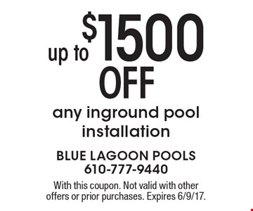up to $1500 OFF any inground pool installation. With this coupon. Not valid with other offers or prior purchases. Expires 6/9/17.