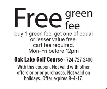Free green fee. Buy 1 green fee, get one of equal or lesser value free. Cart fee required. Mon-Fri before 12pm. With this coupon. Not valid with other offers or prior purchases. Not valid on holidays. Offer expires 8-4-17.