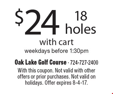 $24 for 18 holes with cart. Weekdays before 1:30pm. With this coupon. Not valid with other offers or prior purchases. Not valid on holidays. Offer expires 8-4-17.