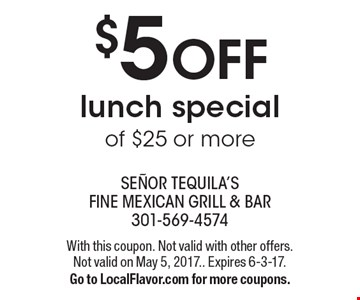 $5 OFF lunch special of $25 or more. With this coupon. Not valid with other offers. Not valid on May 5, 2017.. Expires 6-3-17.Go to LocalFlavor.com for more coupons.