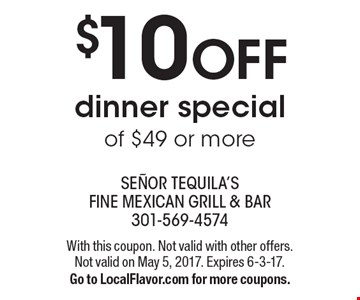 $10 OFF dinner special of $49 or more. With this coupon. Not valid with other offers. Not valid on May 5, 2017. Expires 6-3-17.Go to LocalFlavor.com for more coupons.