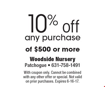 10% off any purchase of $500 or more. With coupon only. Cannot be combined with any other offer or special. Not valid on prior purchases. Expires 6-16-17.