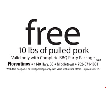 Free 10 lbs of pulled pork. Valid only with Complete BBQ Party Package. With this coupon. For BBQ package only. Not valid with other offers. Expires 6/9/17.