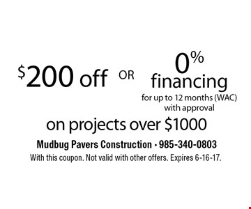 $200 off OR 0% financing for up to 12 months (WAC) with approval on projects over $1000. With this coupon. Not valid with other offers. Expires 6-16-17.