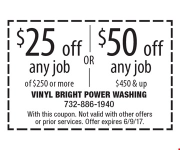 $50 off any job of $250 OR $25 off any job $450 & up. With this coupon. Not valid with other offers or prior services. Offer expires 6/9/17.